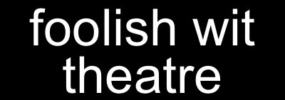 Foolish Wit Theatre